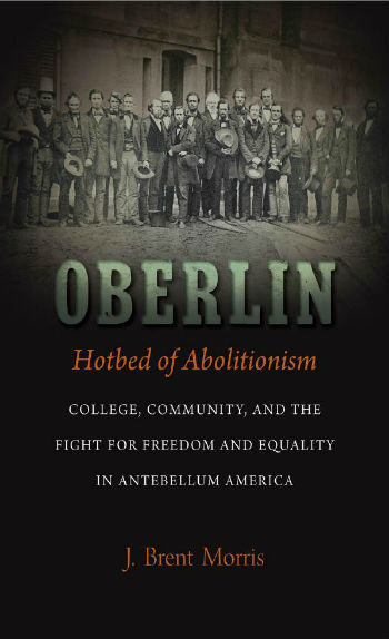 "cover image for ""Oberlin: Hotbed of Abolitionism"" by J. Brent Morris"