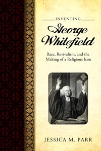 "cover image for ""Inventing George Whitefield"" by Jessica Parr"