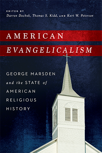 "cover image for ""American Evangelicalism"" by Darren Dochuk, Thomas S. Kidd, and Kurt W. Peterson (eds.)"